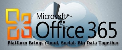 Office 365 Platform Brings Cloud, Social, Big Data Together | Web Development Blog, News, Articles | Scoop.it