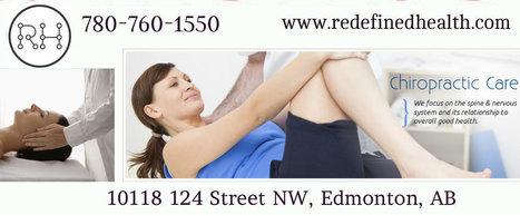 Redefined Health Offers Highest Quality Chiropractic Care In Edmonton | Edmonton Chiropractors - Redefined Health | Scoop.it
