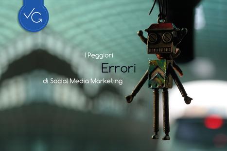 I peggiori errori di Social Media Marketing - Veronica Gentili | Social Media Marketing Consigli | Scoop.it