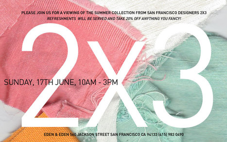 Summer Collection Viewing | Eden and Eden, 6/17, 10am-3pm | San Francisco | Around Town | Scoop.it