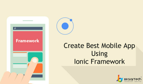Build native apps and progressive web apps with ionic framework | BR Softech Pvt.Ltd | Scoop.it