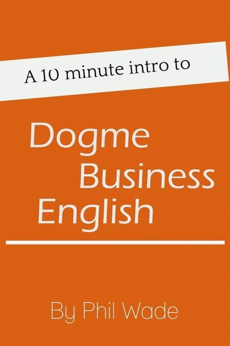 A 10 minute intro to...: Dogme Business English | ELT publishing | Scoop.it