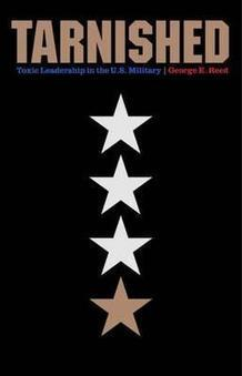 Tarnished: Toxic Leadership in the U.S. Military by George E. Reed | Leadership, Toxic Leadership, and Systems Thinking | Scoop.it