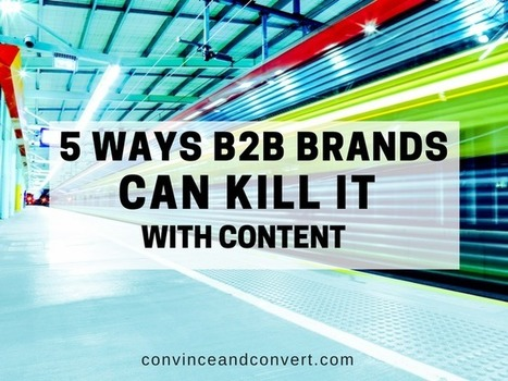 5 Ways Boring B2B Brands Can Kill It With Content | Content Marketing & Content Strategy | Scoop.it