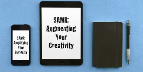 SAMR: Augmenting your Creativity and Amplifying your Curiosity - TechChef | iPads in Education | Scoop.it