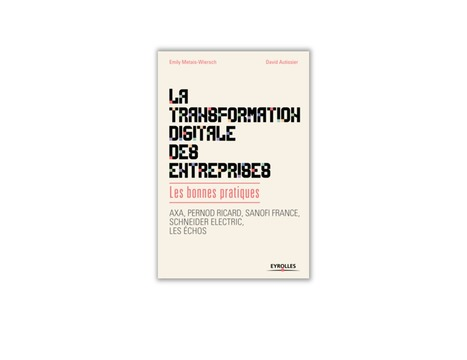 La transformation digitale des entreprises : les bonnes pratiques - Emily Metais-Wiersch et David Autissier | ESSEC Latest Publications | Scoop.it