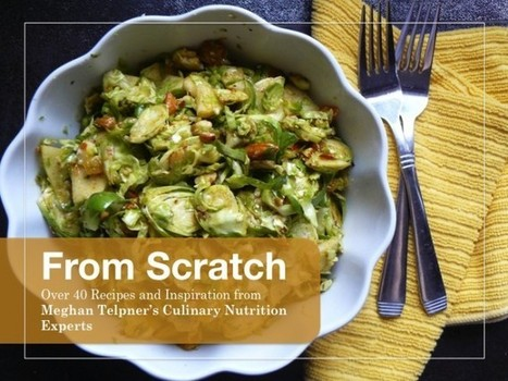 From Scratch: 40 Recipes From Culinary Nutrition Experts | Living Well Connections | Scoop.it
