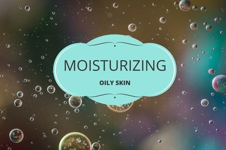 Best Moisturizer for Oily Skin | Natural Skin Care Topics | Scoop.it