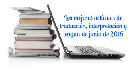 Lo mejor de traducción, interpretación y lengua de junio de 2015 | NOTIZIE DAL MONDO DELLA TRADUZIONE | Scoop.it