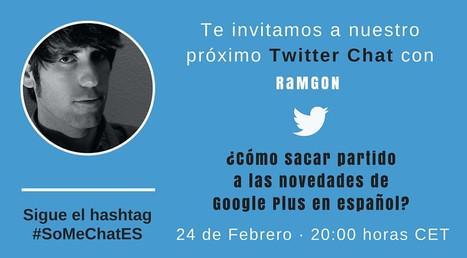 Las novedades Google Plus en español que cambian las reglas del juego - Twitter chat | Social Media | Scoop.it