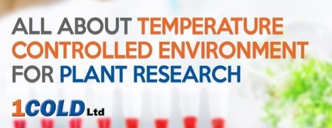All about Temperature Controlled Environments for Plant Research - Industrial Chillers | Cold Rooms | Cold Stores | 1Cold Ltd | Scoop.it
