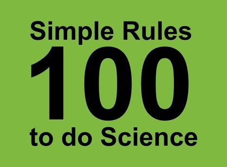 100 Simple Rules to do Science | Academis - Create Better Science | Scoop.it