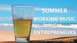 My Summer Working Music Playlist for Entrepreneurs | Young Entrepreneur Interviews | Scoop.it