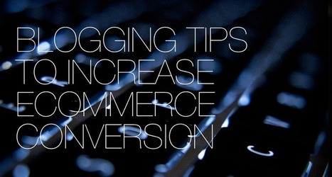 How to Increase Conversions on eCommerce Websites with Effective Blogging Strategies | Brown Box Branding | Websites - ecommerce | Scoop.it