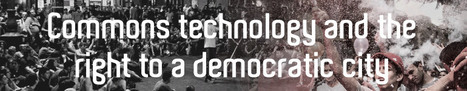 Commons technology and the right to a democratic city | D-CENT | Tech and urban life | Scoop.it