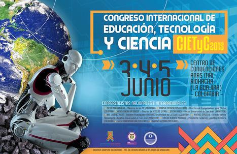 Colombia: Congreso Internacional de Educación, Tecnología y Ciencia - CIETyC 2015 | Aprendiendo a Distancia | Scoop.it