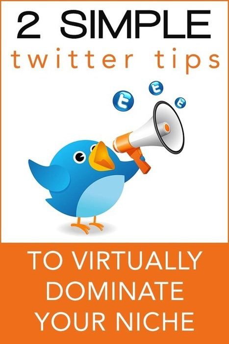Two Simple Twitter Tips to Virtually Dominate Your Niche | Social | Scoop.it