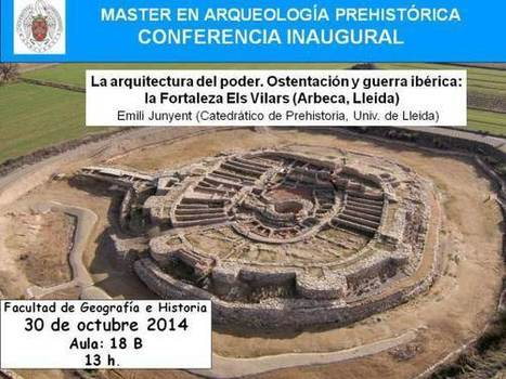 "Conferencia Inaugural Master Arqueología Prehistórica: ""...la Fortaleza Els Vilars (Arbeca, Lleida)"" (30-Oct-2014) | A | Scoop.it"