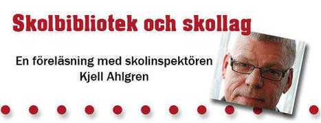 Välkommen på föreläsning med skolinspektören Kjell Ahlgren! | Skolebibliotek | Scoop.it