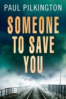 Someone to Save You by Paul Pilkington - Fast Paced Thriller | Kindle Book reviews | Scoop.it