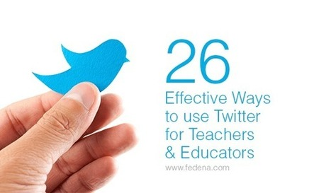 26 Effective Ways to use Twitter for Teachers & Educators - Fedena Blog | EduInfo | Scoop.it