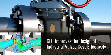 CFD Improves the Design of Industrial Valves Cost-Effectively  | Mechanical Engineering & Design | Scoop.it