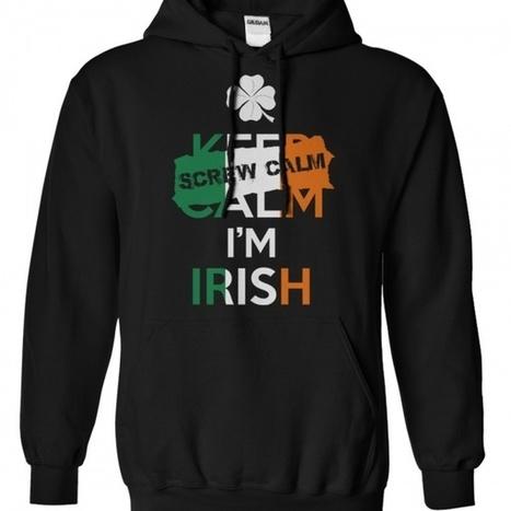 SCREW CALM! IM IRISH! | T-Shirt /Hoodies Coupons | Beehiep | Scoop.it