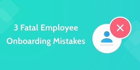 3 Fatal Onboarding Mistakes That Make Your Best Employees Quit | Human Resources Best Practices | Scoop.it