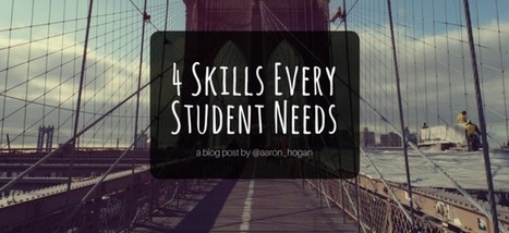 4 Skills Every  Student Needs - Leading, Learning, Questioning via Aaron Hogan | Education Matters | Scoop.it
