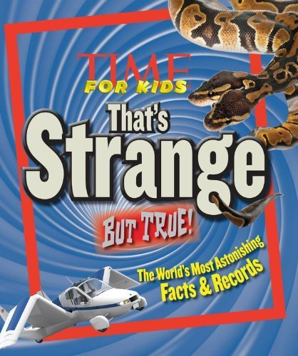 TIME For Kids That's Strange But True!: The World's Most Astonishing Facts and Records | Strange days indeed... | Scoop.it