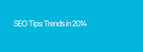 SEO Trends 2014: Top 10 SEO Tips - Cali Style | SEO Tools, Tips, Advise | Scoop.it