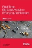 Real-Time Big Data Analytics: Emerging Architecture - Free eBook Share | BIG DATA AND ANALYTICS | Scoop.it