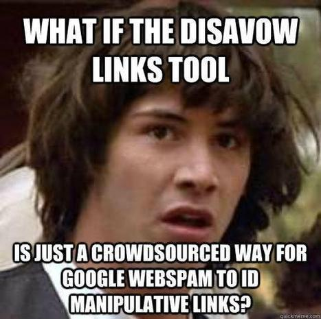 Google disavow links tool. Wearing the tin foil hat... | Real SEO | Scoop.it