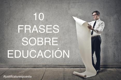 Mis diez mejores frases sobre Educación. ¡Me quedo, sin duda, con la número #9! | e-Ducacion | Scoop.it