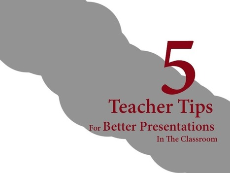 5 Teacher Tips For Better Presentations In The Classroom - | Teacher Resources for Our Staff | Scoop.it