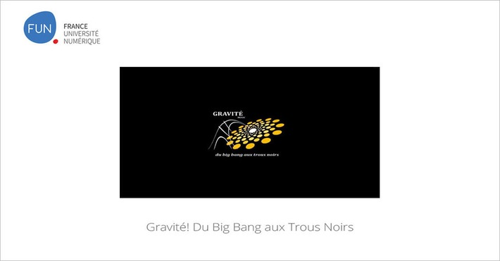 [Today] MOOC Gravité! Du Big Bang aux Trous noirs | MOOC Francophone | Scoop.it