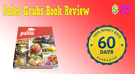 Paleo Grubs Book Review – Is It Effective? | REVIEW4YOU13 | Scoop.it