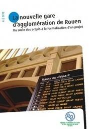 Nouvelle (La) gare d'agglomération de Rouen. Du socle des acquis à la formalisation d'un projet | Spidercauchois | Scoop.it