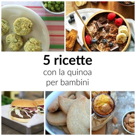 Ricette con la quinoa per bambini - BabyGreen | Mangiare diverso | Scoop.it