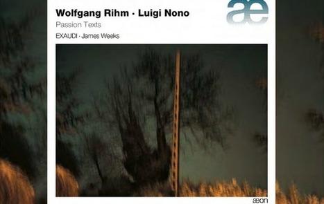 Passion texts : les musique de Rihm et Nono par l'ensemble vocal Exaudi - AECD 1441 | Aeon | Scoop.it