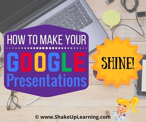 How to Make Your Google Presentations Shine | Shake Up Learning | An Eye on New Media | Scoop.it