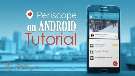 How to Use Periscope for Android: Your A to Z Tutorial | Internet Marketing Tips & Tactics | Scoop.it