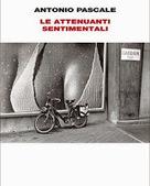 Antonio Pascale, Le attenuanti sentimentali | Recensioni libri | Scoop.it