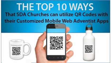 THE TOP 10 WAYS: That Seventh Day Adventist Churches can utilize QR Codes with their Customized Mobile Web Adventist Apps. | Mobile Web Adventist Apps Blog | Scoop.it