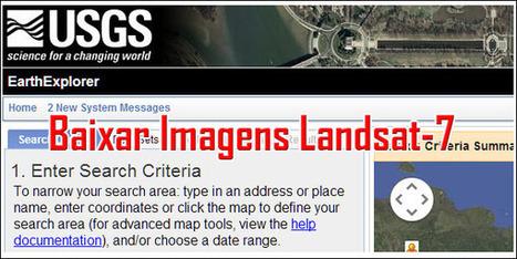 Aprenda a baixar imagens Landsat-7 no site Earth Explorer | Geoprocessing | Scoop.it