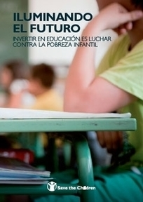 informe Iluminando el futuro. Invertir en educación es luchar contra la pobreza infantil Save the Children España | Pedalogica: educación y TIC | Scoop.it