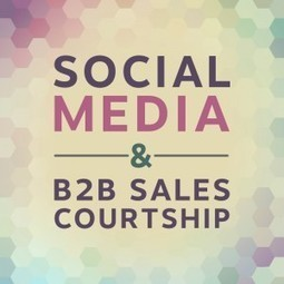 Social Media And The B2B Sales Courtship | Event Social Media & Technology | Scoop.it