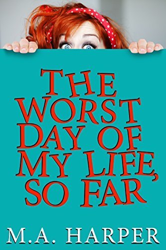 The Worst Day Of My Life, So Fa  By:M.A. Harper | Ebook Shop | Scoop.it
