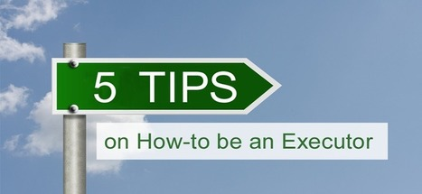 Top 5 Tips for Choosing Your Executor - Passare.com Blog | End of Life Management | Scoop.it