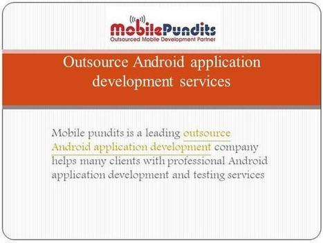 Mobilepundits Outsource Android Application Development Services P.. | Discussion about iPad,iPhone and Android application development@Mobilepundits | Scoop.it